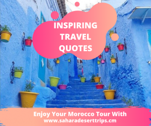 Inspirational Travel Quotes - Sahara Desert trips and Morocco travels